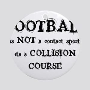 FOOTBALL is a COLLISION COURS Ornament (Round)