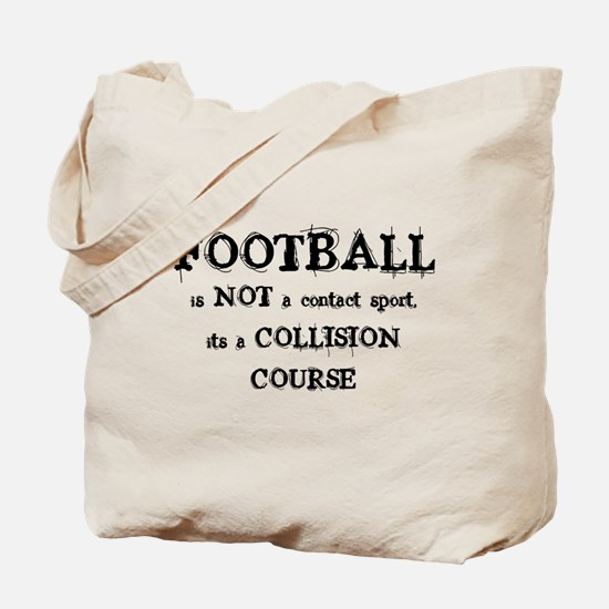 FOOTBALL is a COLLISION COURS Tote Bag