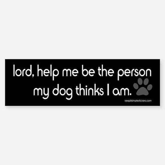 Lord Help Me...Funny Dog Stic Bumper Bumper Bumper Sticker