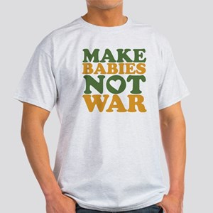 Make Babies Not War Light T-Shirt