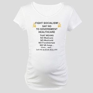 Socialism? Ok, I'll suffer. Maternity T-Shirt