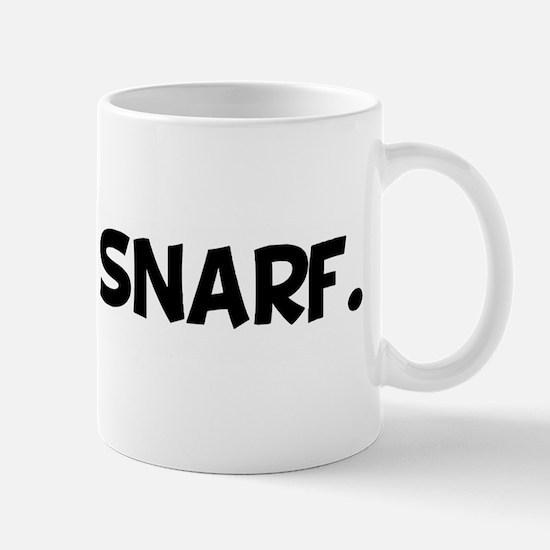 Snarf, snarf. Mug