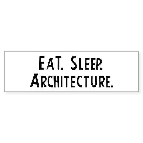 Eat, Sleep, Architecture Bumper Sticker