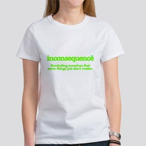 Inconsequence&#8482 Women's T-Shirt