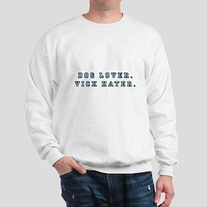 Dog Lover. Vick Hater. Sweatshirt