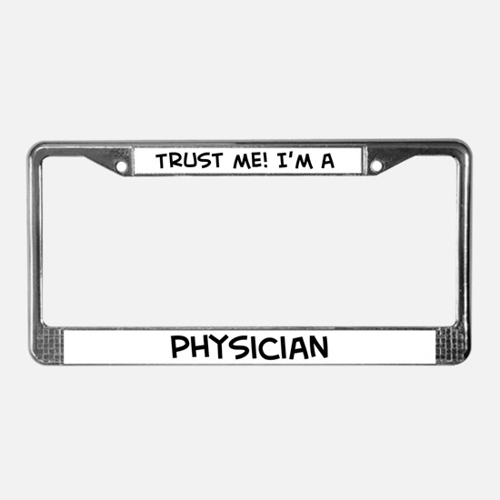 Trust Me: Physician License Plate Frame