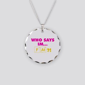 Elements Who says I am Fat Necklace Circle Charm