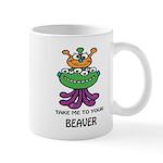 TAKE ME TO YOUR BEAVER Mug