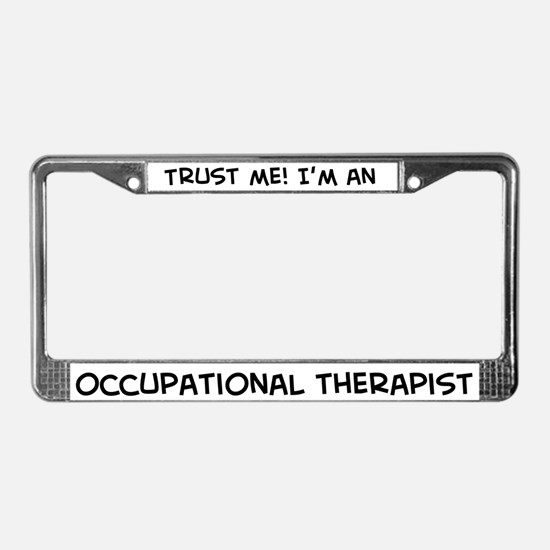 Trust Me: Occupational Therap License Plate Frame
