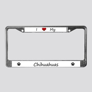 I Love My Chihuahuas License Plate Frame