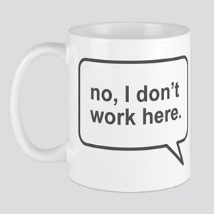 """I don't work here"" Mug"