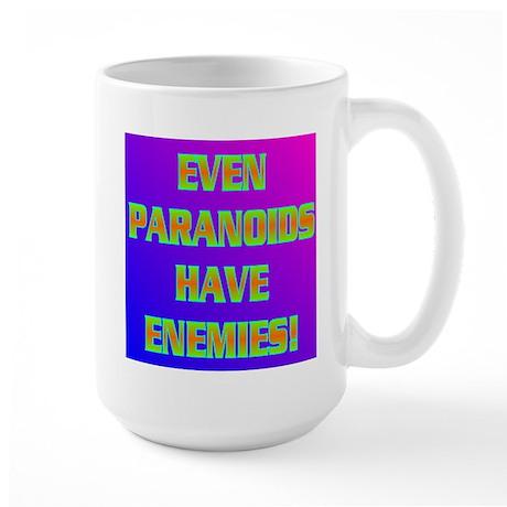 EVEN PARANOIDS HAVE ENEMIES! Large Mug