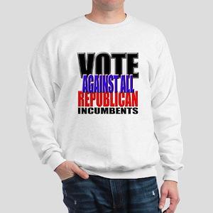 Vote Against All Republican Incumbents Sweatshirt