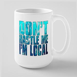 Don't Hastle Me I'm Local Large Mug