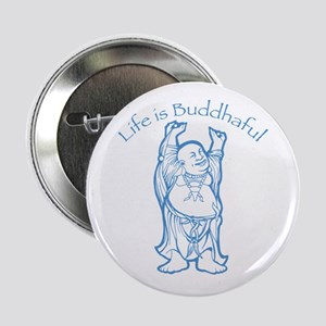 """Life is Buddhaful 2.25"""" Button"""
