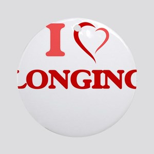 I Love Longing Round Ornament