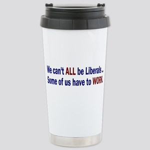 We Can't ALL Be Liberals Stainless Steel Travel Mu