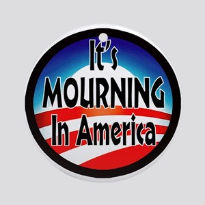 IT'S MOURNING IN AMERICA Ornament (Round)