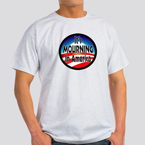 IT'S MOURNING IN AMERICA Light T-Shirt