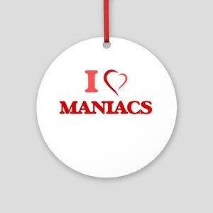 I Love Maniacs Round Ornament