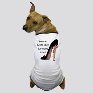 You Can Never Have Too Many Shoes Dog T-Shirt