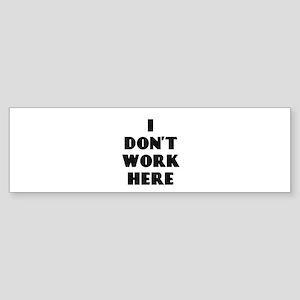 I Don't Work Here Bumper Sticker