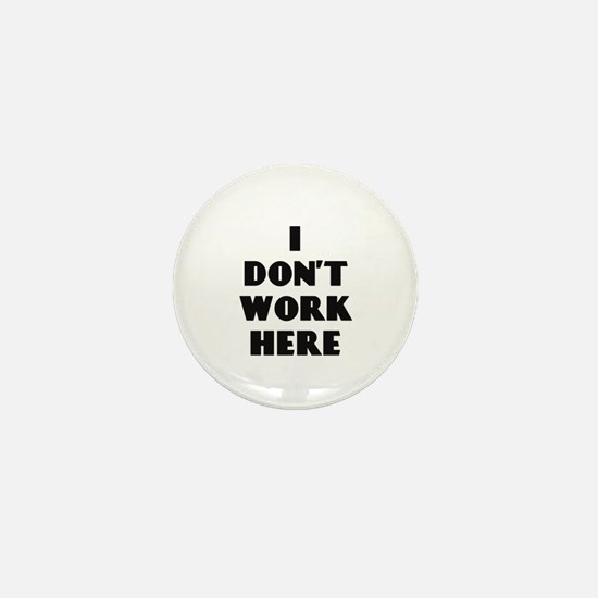 I Don't Work Here Mini Button