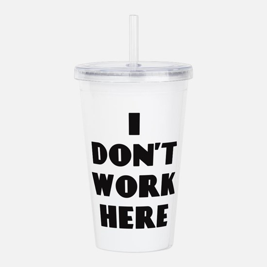 I Don't Work Here Acrylic Double-wall Tumbler