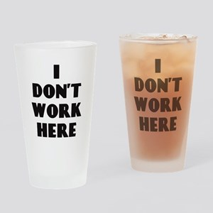 I Don't Work Here Drinking Glass
