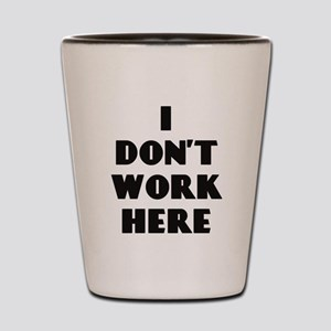 I Don't Work Here Shot Glass