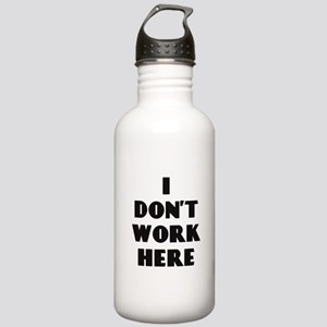 I Don't Work Here Water Bottle
