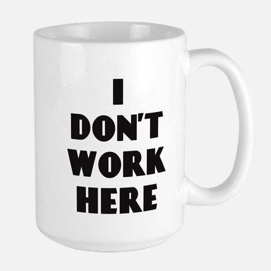 I Don't Work Here Mugs