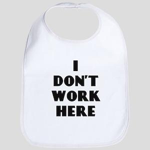 I Don't Work Here Baby Bib