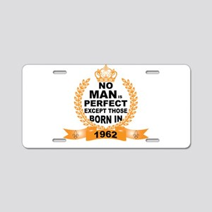 No Man is Perfect Except Those Born in 1962 Alumin
