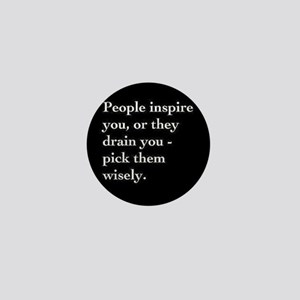 PEOPLE INSPIRE YOU,OR THEY DRAIN YOU Mini Button