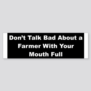 Don't Talk Bad About a Farmer Bumper Sticker