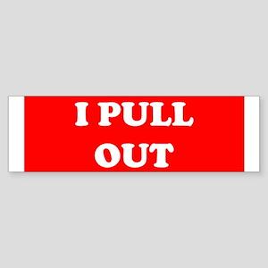 I Pull Out Bumper Sticker
