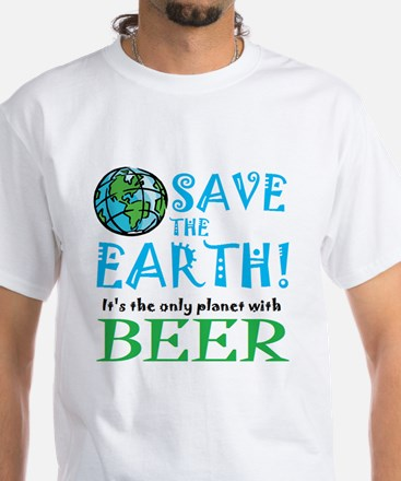 Save the Earth... beer White T-Shirt