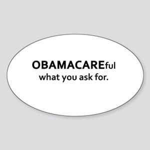OBAMACAREful what you ask for Oval Sticker