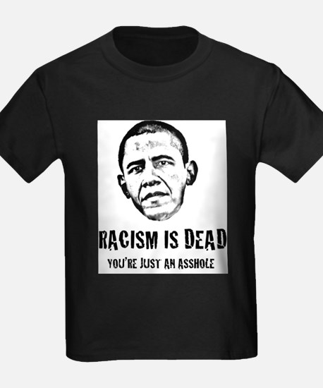 Racism Is Dead, You're Just An Asshole T