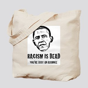 Racism Is Dead, You're Just An Asshole Tote Bag