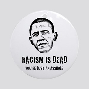 Racism Is Dead, You're Just An Asshole Ornament (R