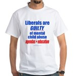 Liberal Child Abuse White T-Shirt
