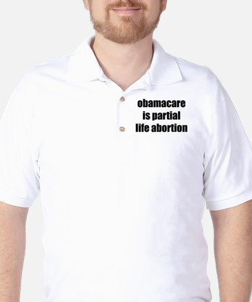 Obamacare Is Partial Life Abo Golf Shirt