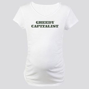 Greedy Capitalist Maternity T-Shirt