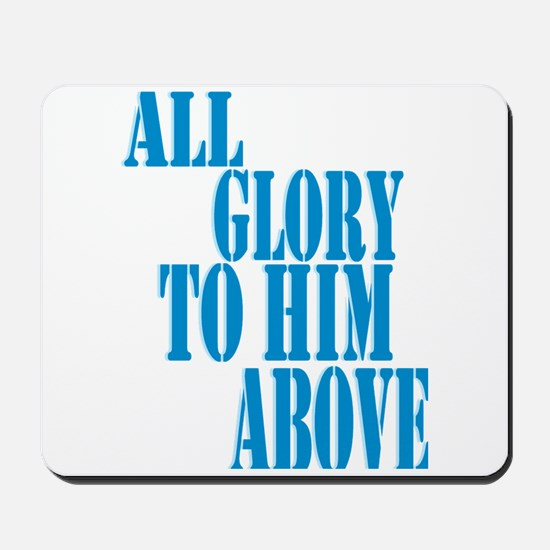 All Glory to Him Above Mousepad