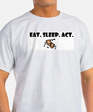 eat sleep act T-Shirt