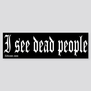 I See Dead People Bumper Sticker