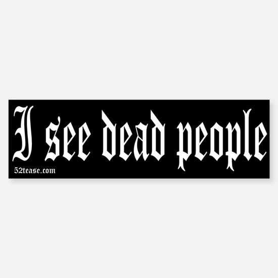 I See Dead People Bumper Bumper Bumper Sticker