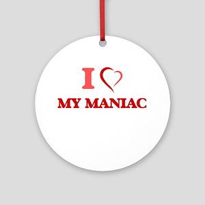 I Love My Maniac Round Ornament